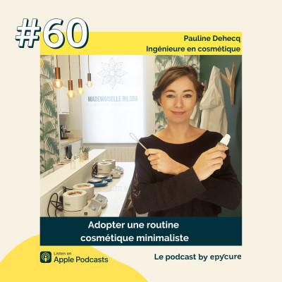 60 : Adopter une routine cosmétique minimaliste | Pauline Dehecq, Ingénieure en cosmétique cover