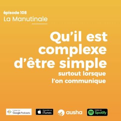 épisode #108 : Qu'il est complexe d'être simple ! surtout lorsque l'on communique cover
