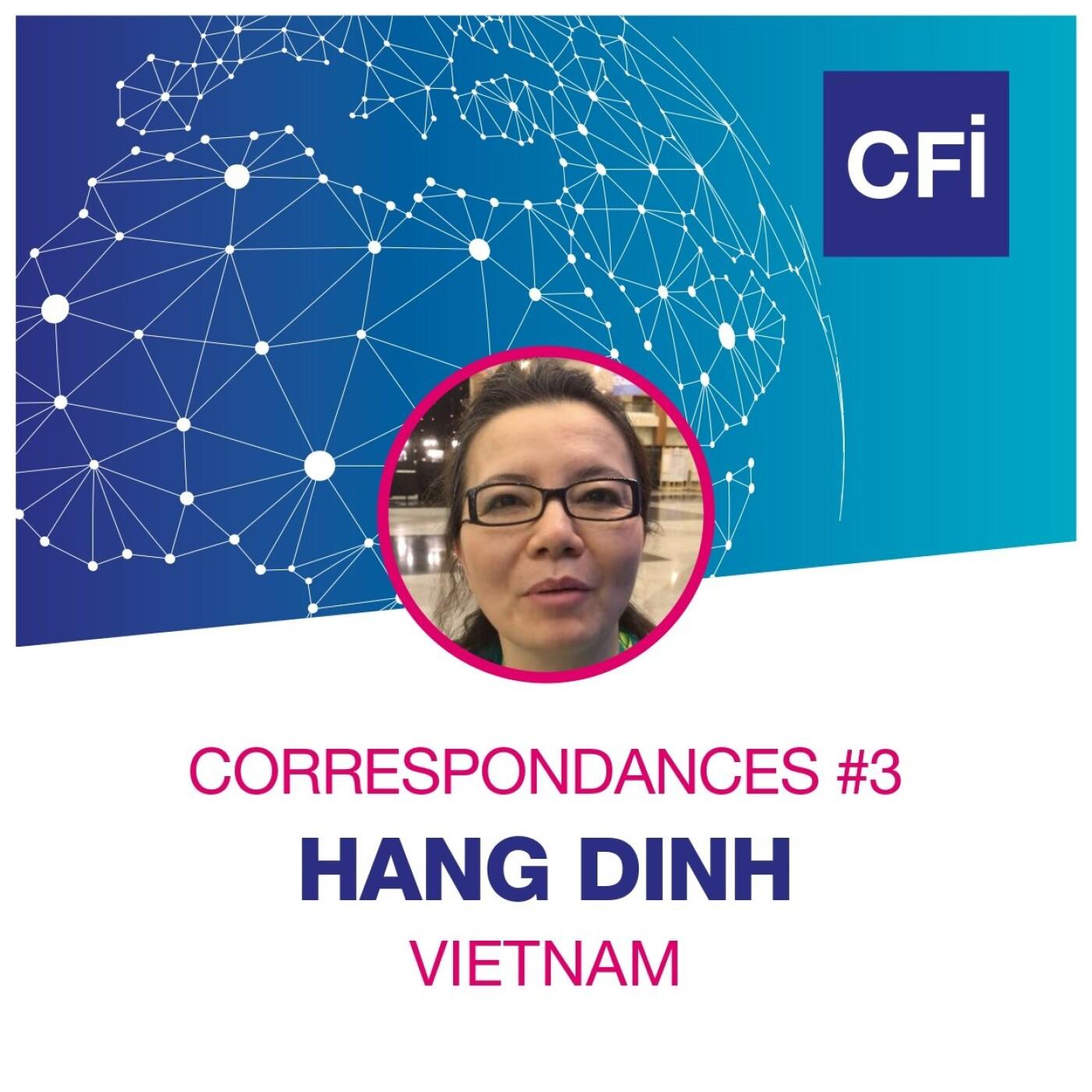 Correspondances #3 - Hang Dinh, la journaliste vietnamienne résiliente