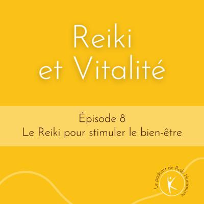 #08 – Le Reiki pour stimuler le bien-être cover