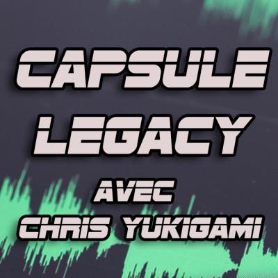 Capsule Legacy - Avec Chris Yukigami cover