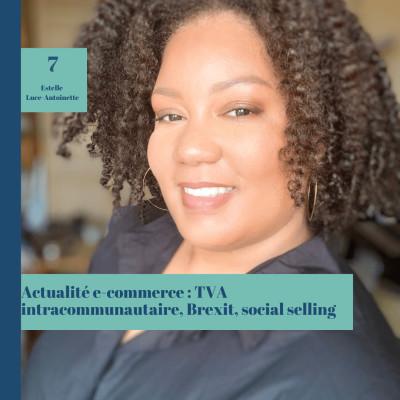 #7 Actualité e-commerce : Brexit, TVA intra communautaire et Social Selling cover