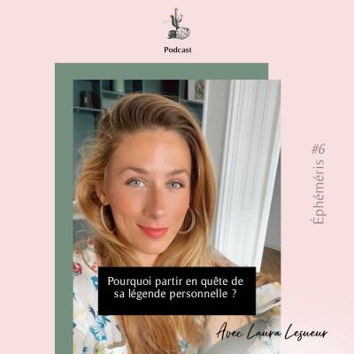 Éphéméris #6 - Pourquoi partir en quête de sa légende personnelle ? avec Laura Lesueur cover