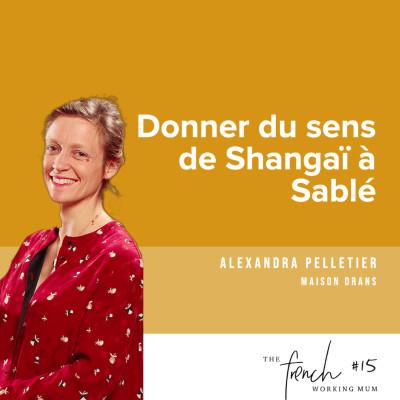 ✨🎧✨ #14 - Alexandra PELLETIER - Maison DRANS - Donner du sens de Shangaï à Sablé cover
