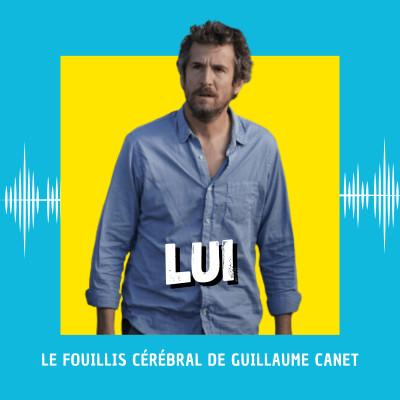 Lui : le fouillis cérébral de Guillaume Canet cover