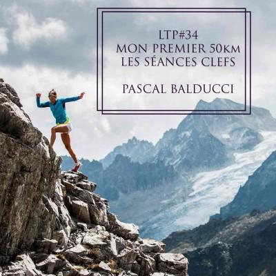 LTP#34 DEMANDE CONSEIL A PASCAL BALDUCCI - LES SEANCES CLES POUR MON PREMIER 50KM cover