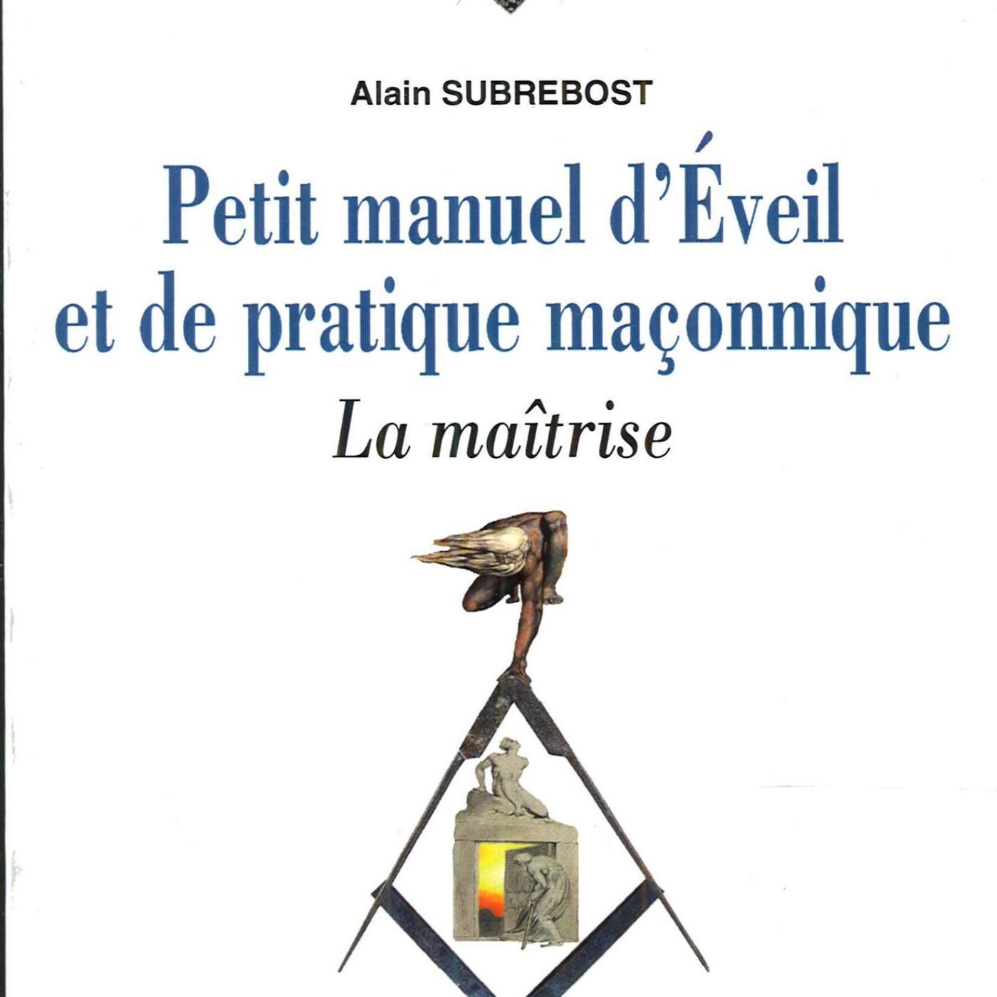 Alain subrebost - Petit manuel d'eveil pratique et de pratique maconnique