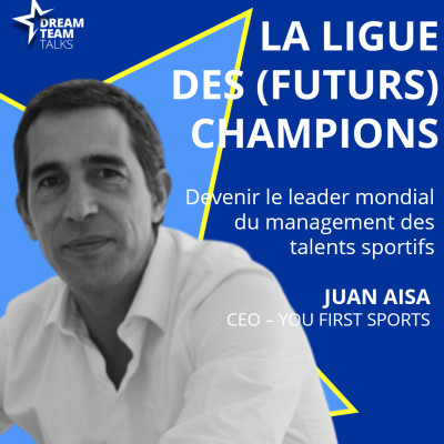 LIGUE DES (FUTURS) CHAMPIONS #17 : JUAN AISA - CEO YOUFIRST SPORTS cover