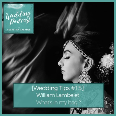 [Wedding Tips #15] William Lambelet What's in my bag ? cover