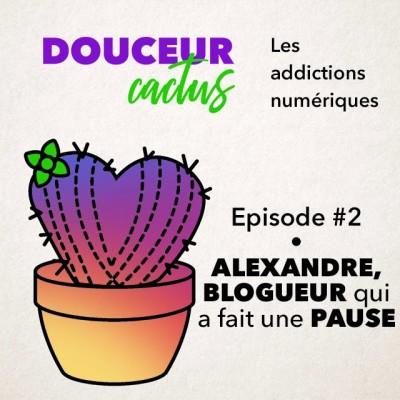 image Episode 2 • Alexandre, blogueur qui a fait une pause