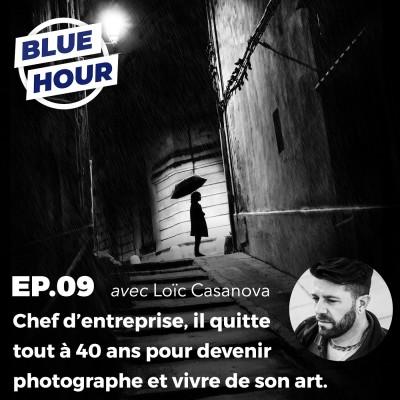 EP.09 - Il quitte tout pour devenir photographe et vivre de son art (ft. LOÏC CASANOVA) cover