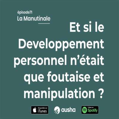 image Episode 71 : Et si le développement personnel n'était que foutaise et manipulation ?
