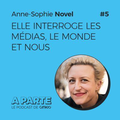 Anne-Sophie Novel, elle interroge les médias, le monde et nous cover