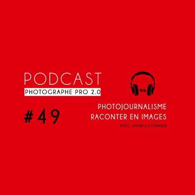 #49 - Photojournalisme, raconter en images (avec Yann Castanier, Hans Lucas) cover