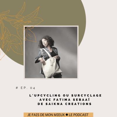 L'Upcycling ou Surcyclage  avec Fatima Sebaaï de Saikna Créations cover