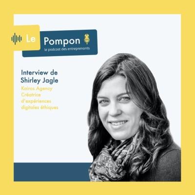 Ep.63 - Shirley Jagle (Kairos Agency) - Créatrice d'expériences digitales éthiques cover