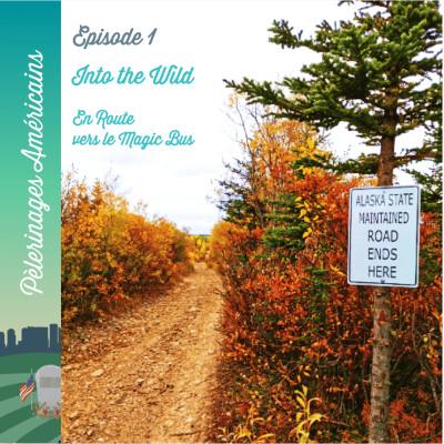 1: Into the Wild - En route vers le magic bus - Pèlerinage en Alaska pour Chris McCandless cover