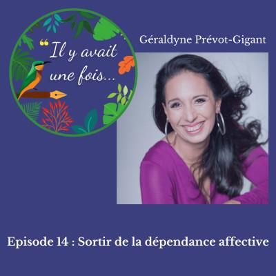 Episode 14 : Sortir de la dépendance affective avec Géraldyne Prévot-Gigant cover