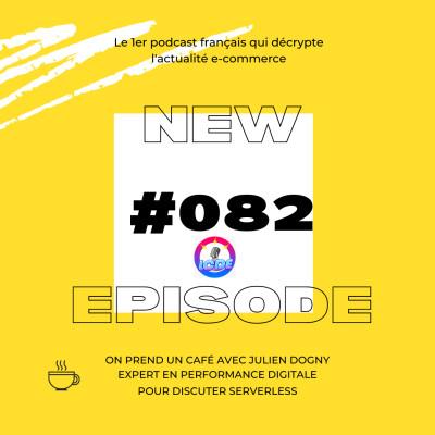 082 - Google ouvre un magasin physique, Serverless ecommerce, le post-achat en ébullition,... cover