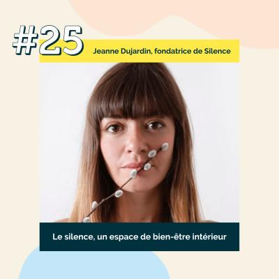 25 : Le silence, un espace de bien-être intérieur | Jeanne Dujardin, Fondatrice de Silence cover