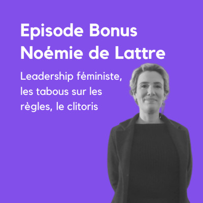 BONUS 1/3  Noémie de Lattre, leadership féministe, les règles, le clitoris cover