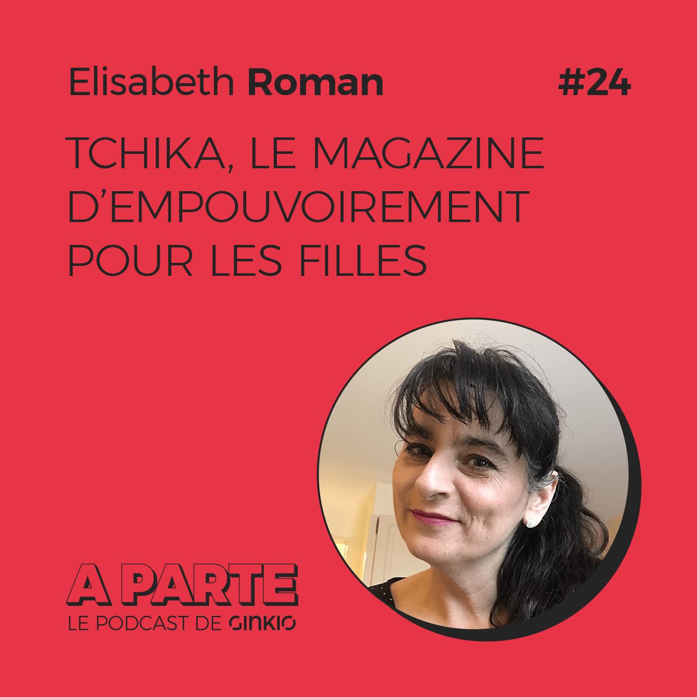 Tchika, le magazine d'empouvoirement pour les filles, avec Elisabeth Roman