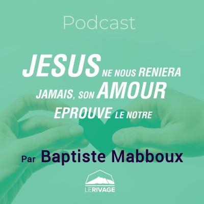 16 mai 2021 | Luc 22 - Jésus ne nous reniera jamais, son amour éprouve le notre cover