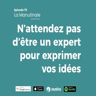image Episode 78 N'attendez pas d'être expert pour exprimer vos idées