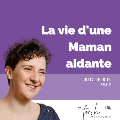 ✨🎧✨ #44 - Julia DELRIEU - Palo IT - La vie d'une Maman aidante cover