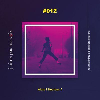 #012 - Alors ? Heureux ? cover