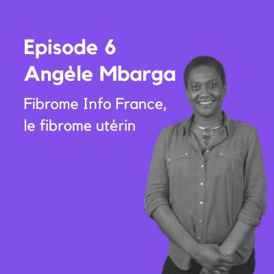 #6 - Angèle Mbarga, Fibrome Info France, le fibrome utérin cover