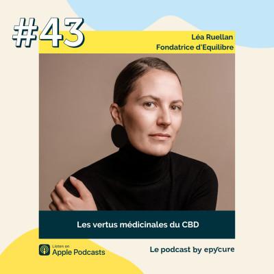 43 : Les vertus médicinales du CBD | Léa Ruellan, fondatrice d'Équilibre cover
