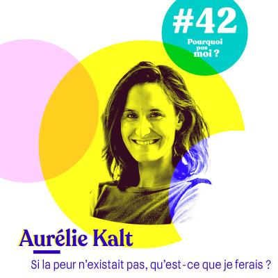 42 Aurélie Kalt : Si la peur n'existait pas, qu'est-ce que je ferais ? De Winamax à l'alimentation intuitive. cover