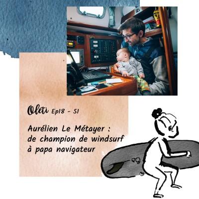 Ep 18 - Aurélien Le Métayer : de champion de windsurf à papa navigateur cover
