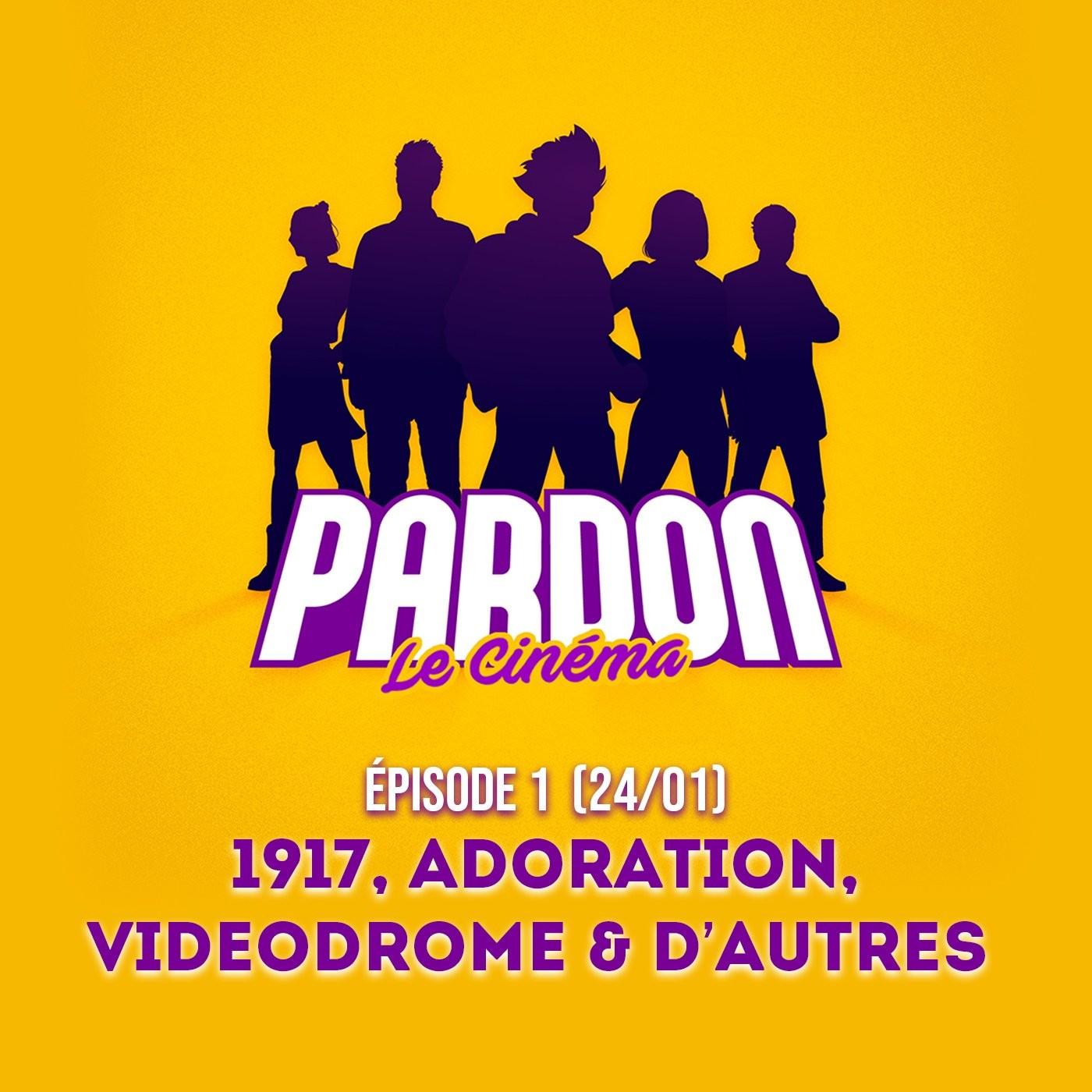 EP.1 - 1917, ADORATION, VIDEODROME (& d'autres...)