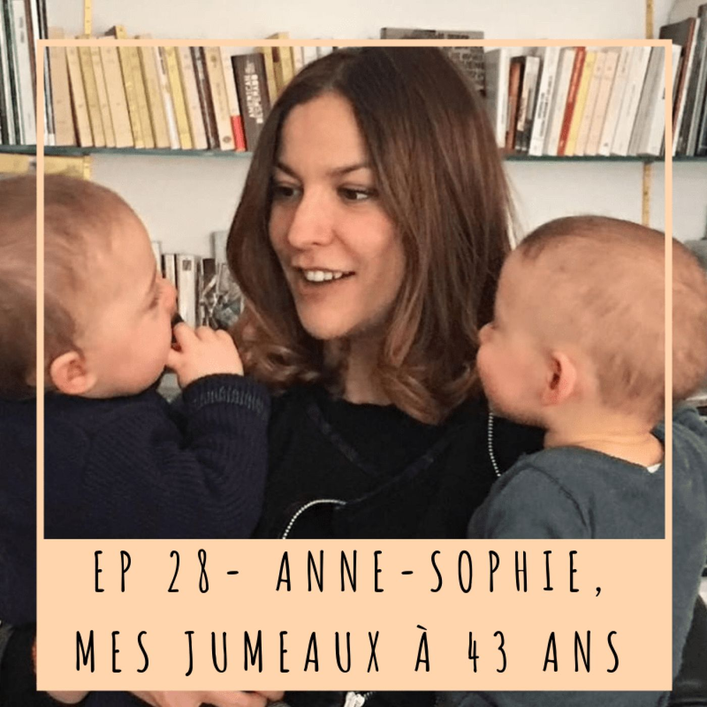 EP 28- ANNE-SOPHIE, MES JUMEAUX À 43 ANS