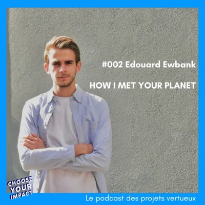 #002 Edouard Ewbank - HOW I MET YOUR PLANET ou comment challenger le marché de l'emploi cover