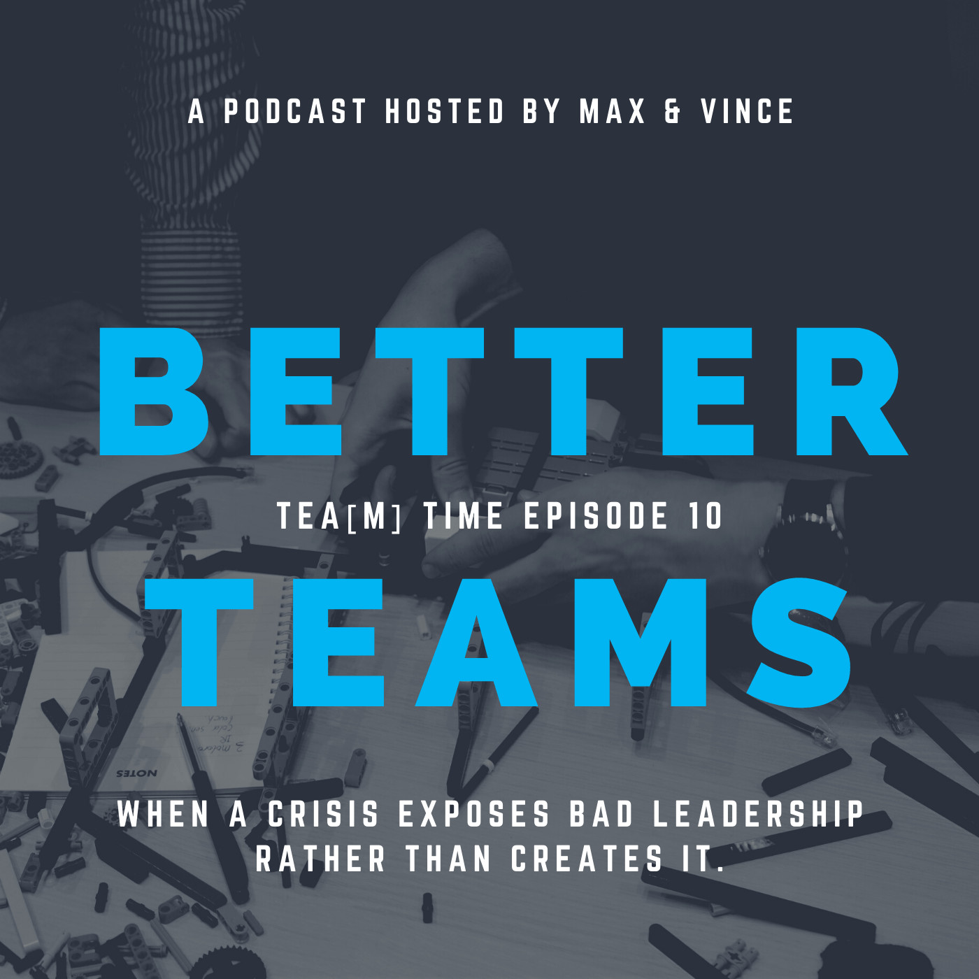 TEA(M) TIME - Episode 10 - When a Crisis Exposes Bad Leadership Rather Than Creates It