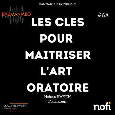 Kalimanjaro épisode #68: Les clés pour maitriser l'art oratoire avec Nelson KAMEN cover