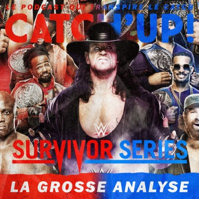 Catch'Up! WWE Survivor Series 2020 : la Grosse Analyse ! cover