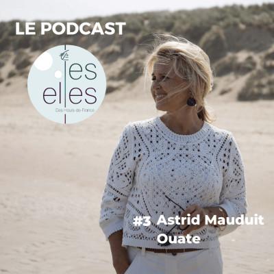 #3 - Astrid Mauduit /// L'ambition n'est pas une volonté de puissance, mais de réalisation de soi - Ouate Le Touquet-Paris-Plage cover