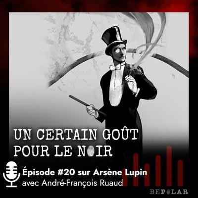 Un certain goût pour le Noir #20, faisons la bio d'Arsène Lupin avec André Francois Ruaud cover