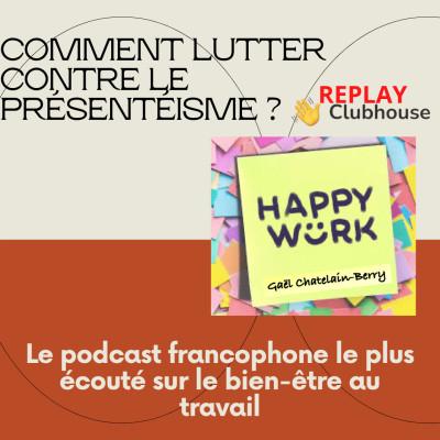 #294- LE PRÉSENTÉISME - Replay de l'émission Happy WORK SUR CLUB HOUSE cover