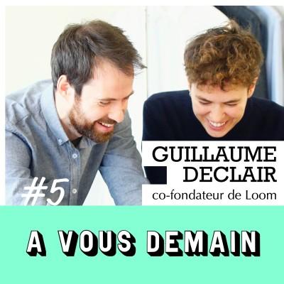#05 l Guillaume Declair (Loom) : l'entrepreneur qui dit non à la mode jetable