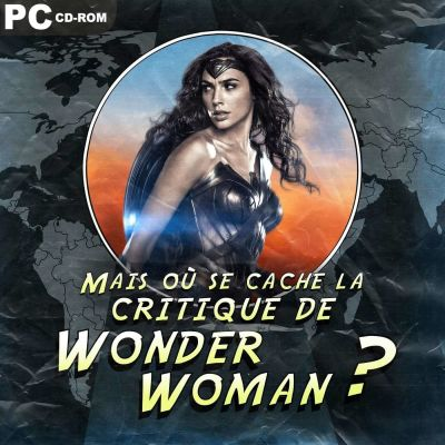 image Episode n°28: Mais où se cache la critique de Wonder Woman?