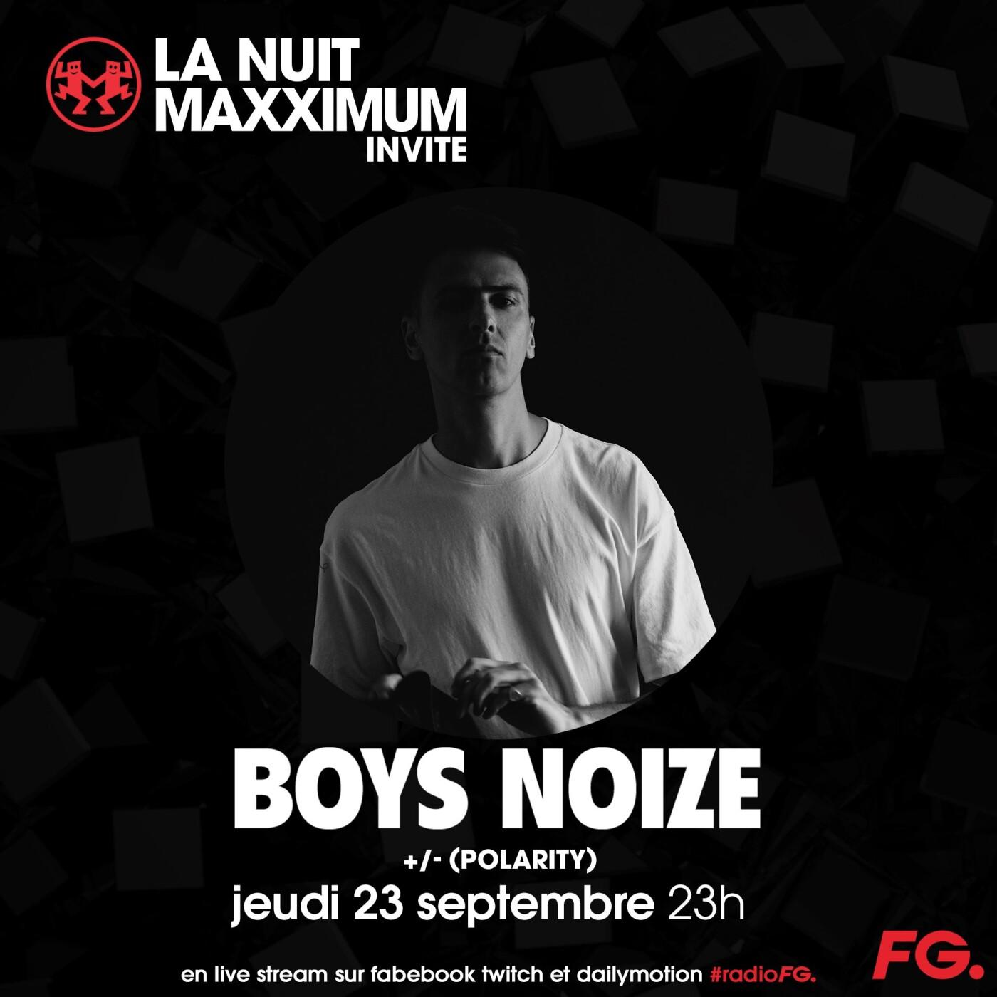 LA NUIT MAXXIMUM SUR FG : BOYS NOIZE