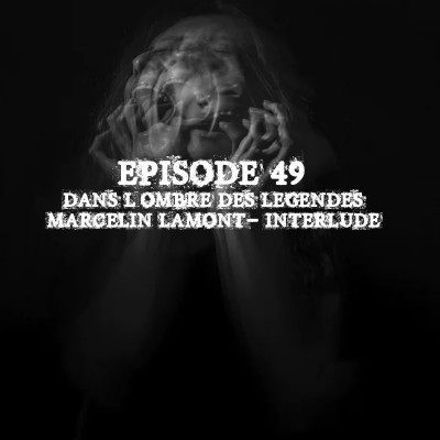 #49 S2E13- Marcelin Lamont- interlude historique... cover