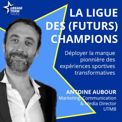 LIGUE DES (FUTURS) CHAMPIONS #14 - ANTOINE AUBOUR - CHIEF COM' MARKETING & MEDIA UTMB cover