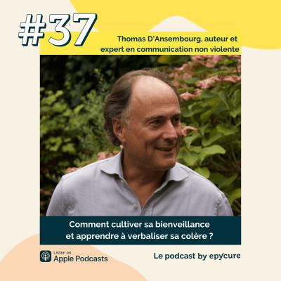 37 : Cultiver sa bienveillance avec la communication non violente | Thomas D'Ansembourg, auteur et expert en communication non violente cover