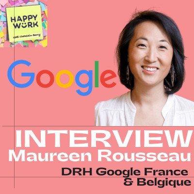 #269 - INTERVIEW : Maureen Rousseau- DRH Google France & Belgique cover